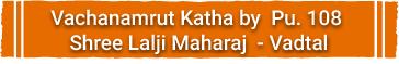 Vachanamrut Katha By pu. Lalji Maharaj Shree(Vadtal)